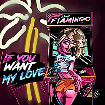 If You Want My Love
