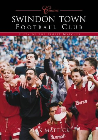 Swindon Town F.C.: 50 Classic Matches: Fifty of the Finest Matches (100 Greats S.)