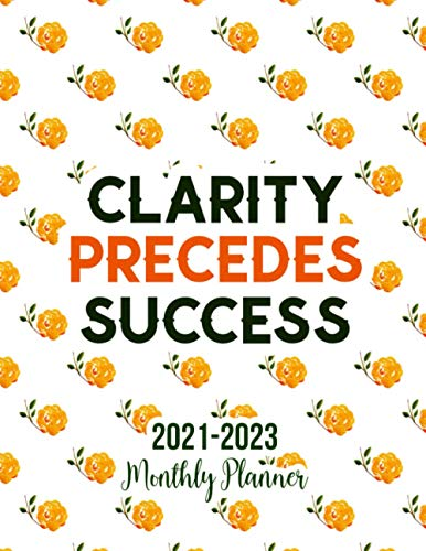 2021 - 2023 Three Year Monthly Planner: Clarity precedes success. 3 Year Monthly Planner from January 2021 to December 2023 Calendar 36 Months with Holidays Schedule Organizer Agenda Notebook