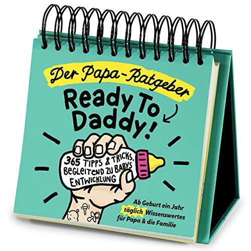 Der Papa-Ratgeber Ready To Daddy: Ab Geburt ein Jahr jeden Tag wertvolles Wissen, Tipps & Tricks für Papa und die Familie