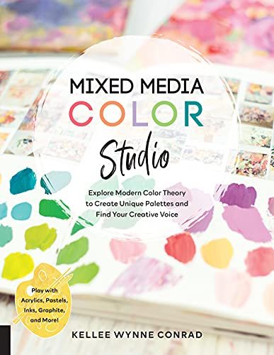 Mixed Media Color Studio: Explore Modern Color Theory to Create Unique Palettes and Find Your Creative Voice--Play with Acrylics, Pastels, Inks, Graphite, and More