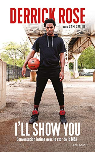 Derrick Rose : I'll Show You: Conversation intime avec la star de la NBA