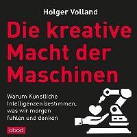 Die kreative Macht der Maschinen Hörbuch