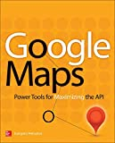 Google Maps: Power Tools for Maximizing the API (PROGRAMMING & WEB DEV - OMG)