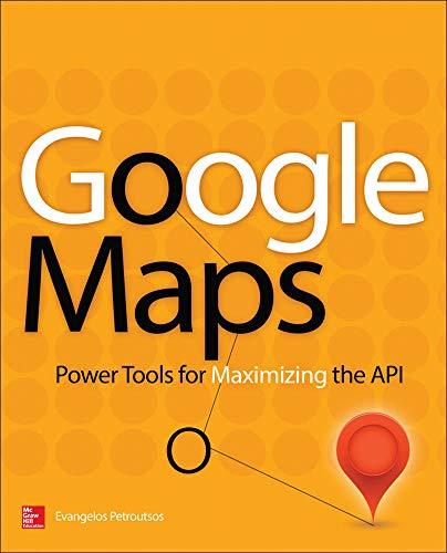 Google Maps: Power Tools for Maximizing the API (PROGRAMMING & WEB DEV - OMG)