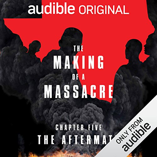 Ep. 5: The Aftermath (Making of a Massacre) audiobook cover art