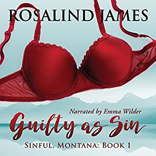 Guilty as Sin     Sinful, Montana, Book 1              Written by:                                                                                                                                 Rosalind James                               Narrated by:                                                                                                                                 Emma Wilder                      Length: 13 hrs and 14 mins     Not rated yet     Overall 0.0