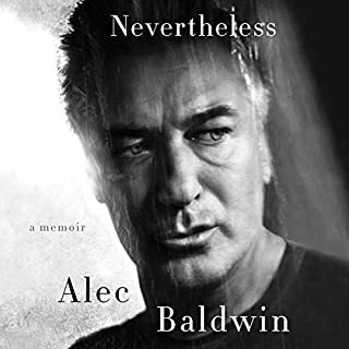 Nevertheless     A Memoir              By:                                                                                                                                 Alec Baldwin                               Narrated by:                                                                                                                                 Alec Baldwin                      Length: 8 hrs and 25 mins     81 ratings     Overall 4.5