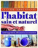 Le Guide Terre Vivante De L'habitat Sain Et Naturel - Aménagement, Décoration Et Entretien