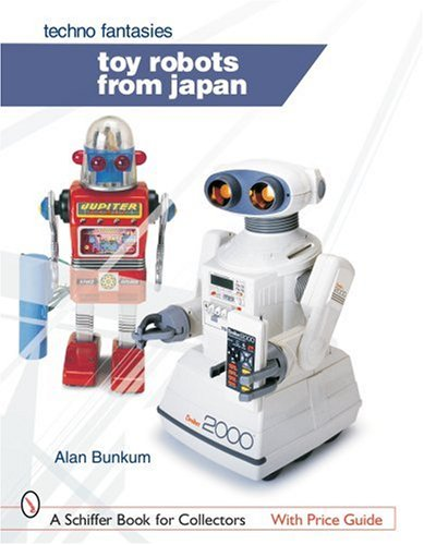 Toy Robots from Japan: Techno Fantasies (Schiffer Book for Collectors)