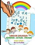 Libro de Colorear Números - Letras - Formas Para Niños de 1 a 4 años: Mi Primer libro para aprender y jugar Coloreando - Cuaderno infantil de ... Abecedario , números 1-10 , Dibujos Fáciles