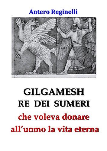 Gilgamesh Re di Sumeri che voleva donare all'uomo la vita eterna