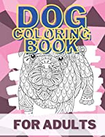 Dog Coloring Book for Adults: Adorable Animals Coloring Book Filled with Unique Mandala Drawings. This Great Therapy Dog Book is is a Perfect Way to Unwind After a Long Day.