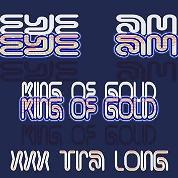 Eye Am King of Gold (Xxxtra Long)