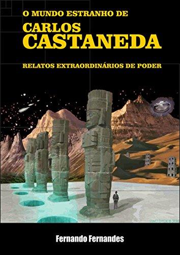 O MUNDO ESTRANHO DE CARLOS CASTANEDA: Relatos de poder, por Carlos Castaneda e seus mestres Juan Matus e Genaro Fores, em uma jornada rumo ao desconhecido.