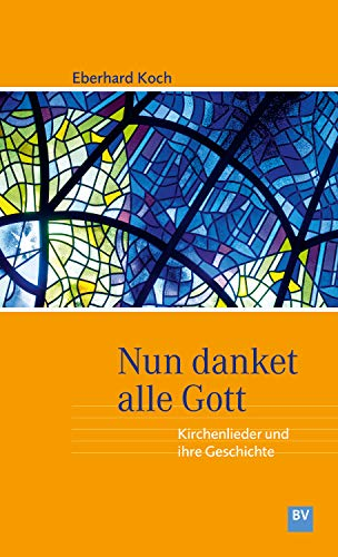 Nun danket alle Gott: Kirchenlieder und ihre Geschichte