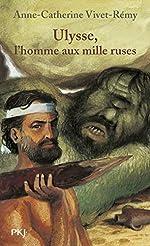 Ulysse, l'homme aux mille ruses d'Anne-Catherine VIVET-REMY