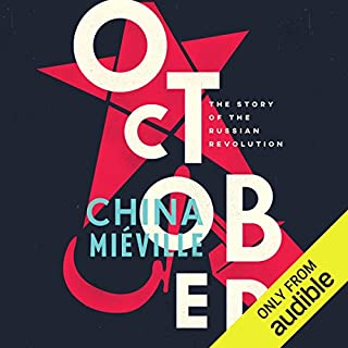 October     The Story of the Russian Revolution              By:                                                                                                                                 China Mieville                               Narrated by:                                                                                                                                 John Banks                      Length: 11 hrs and 37 mins     214 ratings     Overall 4.2
