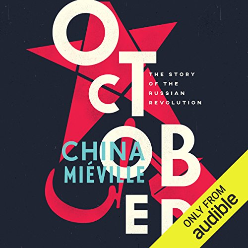 October     The Story of the Russian Revolution              By:                                                                                                                                 China Mieville                               Narrated by:                                                                                                                                 John Banks                      Length: 11 hrs and 37 mins     30 ratings     Overall 4.4