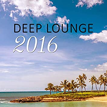 Deep Lounge 2016 - Chilled, Relaxation, Chill Out Music, Summertime, Ambient Lounge, Chill Cafe