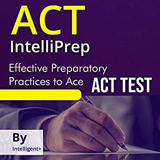 ACT IntelliPrep: Effective Preparatory Practices to Ace ACT Test                   By:                                                                                                                                 Intelligent+                               Narrated by:                                                                                                                                 Dave Wright                      Length: 3 hrs and 7 mins     25 ratings     Overall 5.0