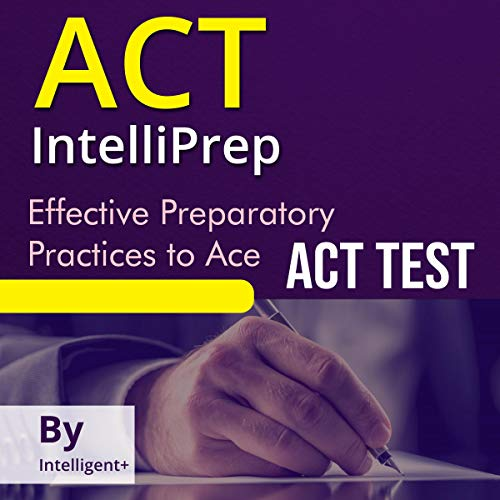 ACT IntelliPrep: Effective Preparatory Practices to Ace ACT Test cover art