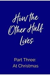 How the Other Half Lives: Part Three: At Christmas Kindle Edition