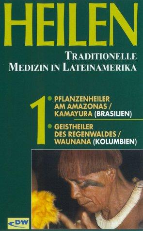 Heilen - Lateinamerika 1: Pflanzenheiler am Amazonas, Geistheiler des Regenwaldes [VHS]