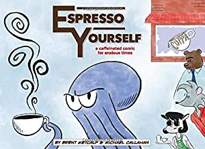 Espresso Yourself - Volume 1: A Caffeinated Comic for Anxious Times