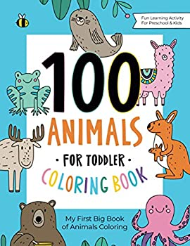 100 Animals for Toddler Coloring Book  My First Big Book of Easy Educational Coloring Pages of Animal Letters A to Z for Boys & Girls Little Kids Preschool and Kindergarten