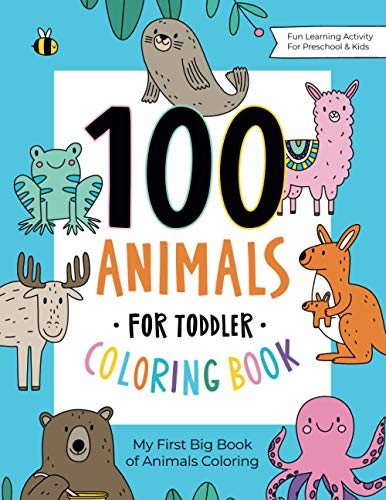 100 Animals for Toddler Coloring Book: My First Big Book of Easy Educational Coloring Pages of...