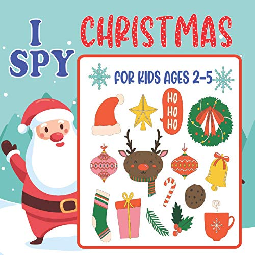 I Spy Christmas: For Kids Ages 2-5. Can You Find Santa, Snowman and Reindeer? A Fun Interactive Xmas Guessing Game For Toddler and Preschool. Book For Kids Ages 2-5