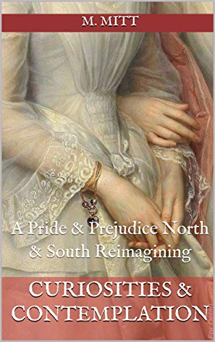Curiosities & Contemplation: A 'Pride & Prejudice' 'North & South' Reimagining (The Austen Gaskell Series Book 1) by [M. Mitt]