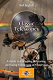Classic Telescopes: A Guide to Collecting, Restoring, and Using Telescopes of Yesteryear (Patrick Moore's Practical Astronomy Series) (The Patrick Moore Practical Astronomy Series)