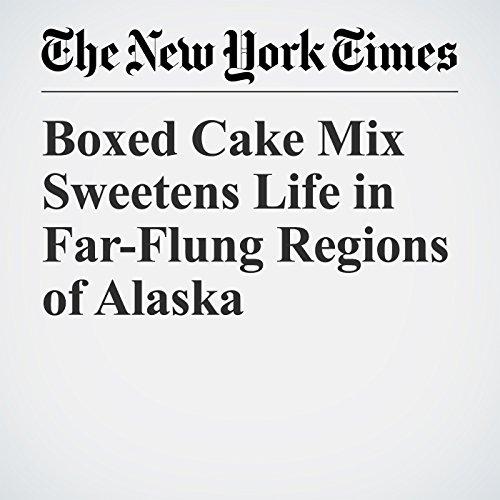 Boxed Cake Mix Sweetens Life in Far-Flung Regions of Alaska copertina