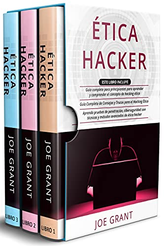 Ética Hacker: 3 en 1: Guia complete para principiantes + Guía Completa de Consejos y Trucos + Aprenda pruebas de penetración con técnicas y métodos avanzados de ética hacker (Spanish Edition)