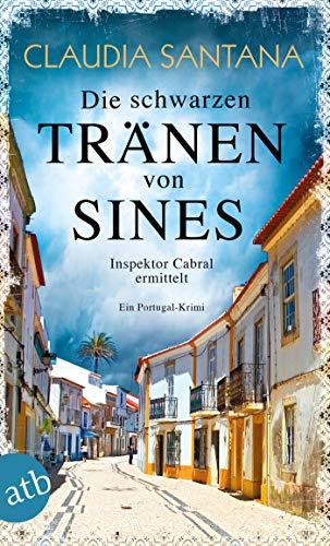 Die schwarzen Tränen von Sines: Inspektor Cabral ermittelt (Portugiesische Ermittlungen 2)