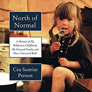 North of Normal     A Memoir of My Wilderness Childhood, My Unusual Family, and How I Survived Both              Written by:                                                                                                                                 Cea Sunrise Person                               Narrated by:                                                                                                                                 Cea Sunrise Person                      Length: 9 hrs and 33 mins     42 ratings     Overall 4.5