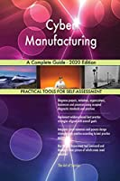 Cyber Manufacturing A Complete Guide - 2020 Edition