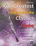 50+ Greatest Intermediate Classics for Oboe: Instantly recognisable tunes by the world's g...