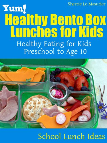 Yum! Healthy Bento Box Lunches for Kids: Healthy Eating for Kids Preschool to Age 10 (School Lunch Ideas Book 1) (English Edition)
