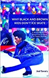 WHY BLACK AND BROWN KIDS DON'T ICE SKATE: A discourse on the disparities of race in figure skating