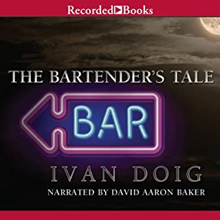 The Bartender's Tale                   By:                                                                                                                                 Ivan Doig                               Narrated by:                                                                                                                                 David Aaron Baker                      Length: 14 hrs and 47 mins     889 ratings     Overall 4.4