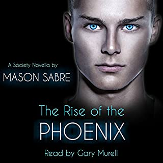 The Rise of the Phoenix     Society Series, Book 0              By:                                                                                                                                 Mason Sabre                               Narrated by:                                                                                                                                 Gary Murrell                      Length: 1 hr and 43 mins     1 rating     Overall 5.0