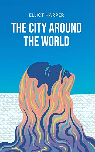 The City around the World (The Trilogy of Zand Book 1) by [Elliot Harper]