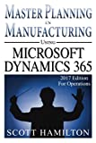 Master Planning in Manufacturing using Microsoft Dynamics 365 for Operations: 20
