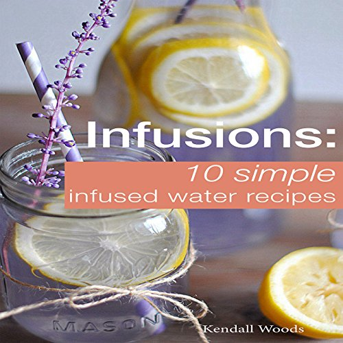 Infusions: 10 Simple Infused Water Recipes audiobook cover art