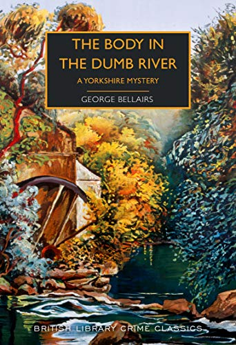 Bellairs, G: Body in the Dumb River: A Yorkshire Mystery (British Library Crime Classics)