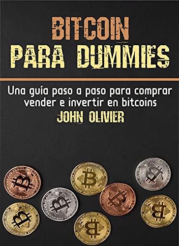 Bitcoin para dummies: Una guía paso a paso para comprar, vender e invertir en bitcoins