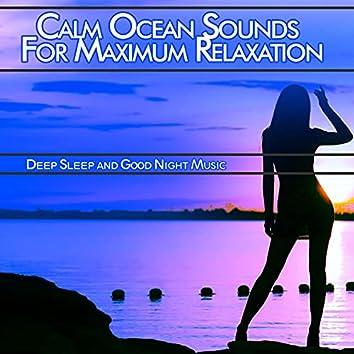 Calm Ocean Sounds For Maximum Relaxation: Deep Sleep and Good Night Music